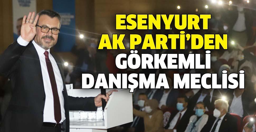 ESENYURT AK PARTİ'DEN GÖRKEMLİ DANIŞMA MECLİSİ